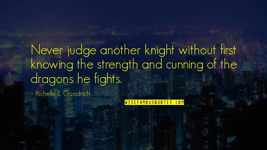 Without Strength Quotes By Richelle E. Goodrich: Never judge another knight without first knowing the