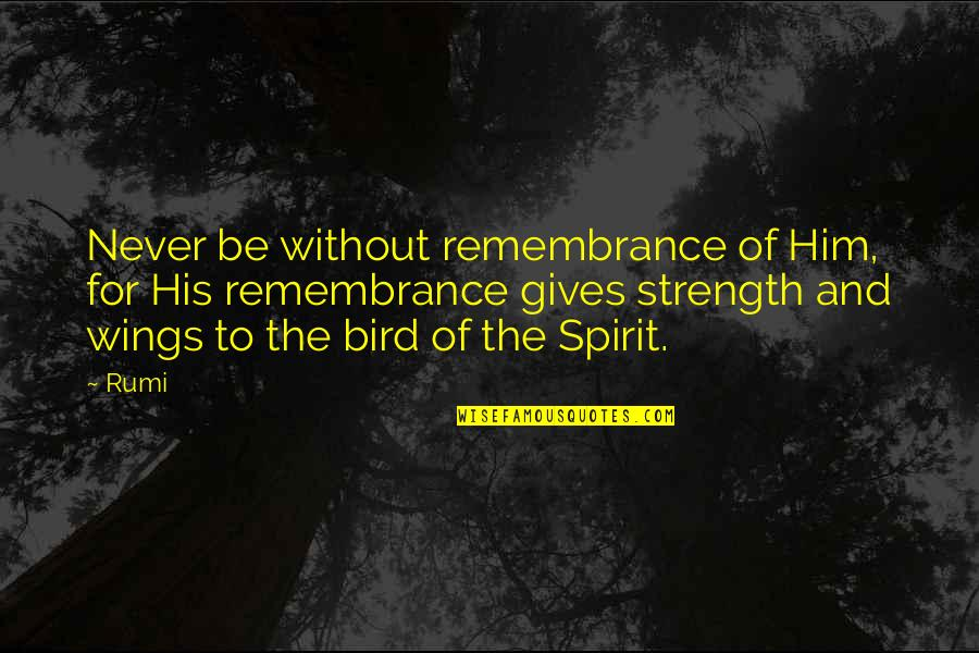 Without Strength Quotes By Rumi: Never be without remembrance of Him, for His