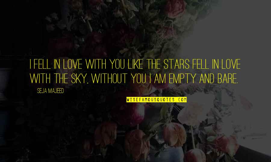 Without Strength Quotes By Seja Majeed: I fell in love with you like the