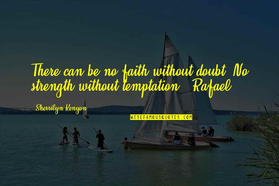 Without Strength Quotes By Sherrilyn Kenyon: There can be no faith without doubt. No