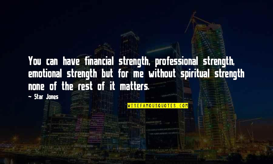 Without Strength Quotes By Star Jones: You can have financial strength, professional strength, emotional