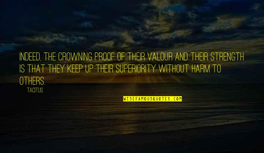 Without Strength Quotes By Tacitus: Indeed, the crowning proof of their valour and