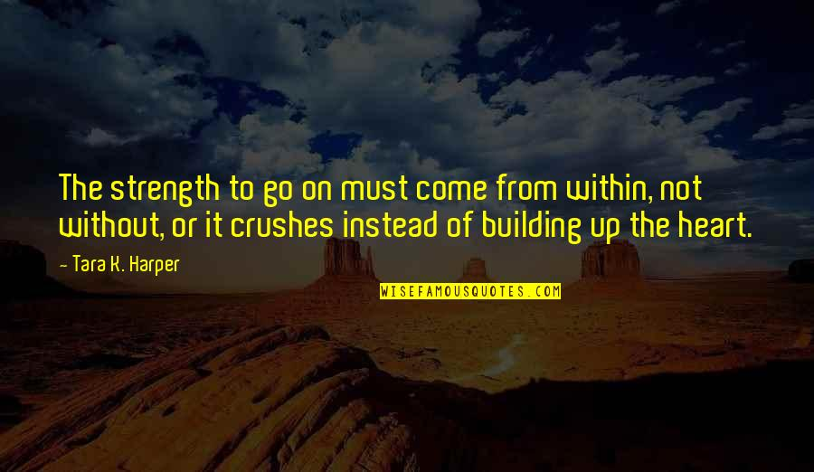 Without Strength Quotes By Tara K. Harper: The strength to go on must come from
