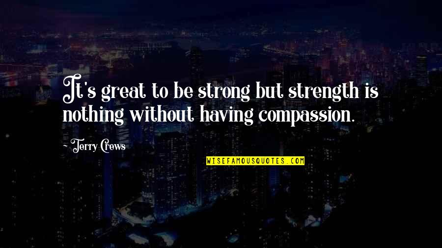 Without Strength Quotes By Terry Crews: It's great to be strong but strength is