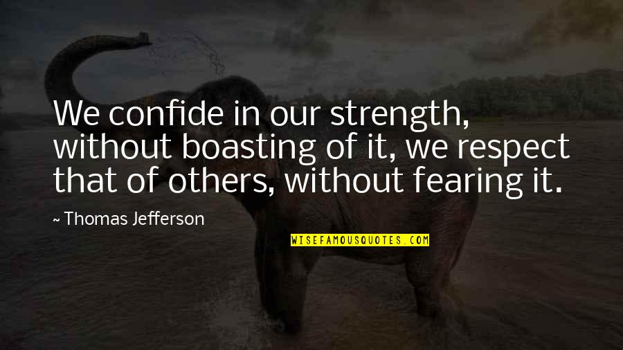 Without Strength Quotes By Thomas Jefferson: We confide in our strength, without boasting of