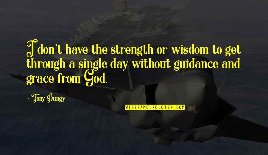 Without Strength Quotes By Tony Dungy: I don't have the strength or wisdom to