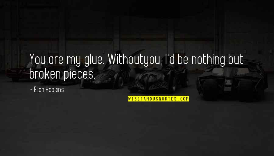 Without You I Be Nothing Quotes By Ellen Hopkins: You are my glue. Withoutyou, I'd be nothing