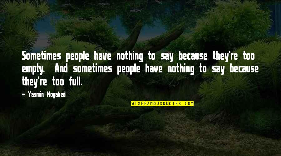 Without You I Be Nothing Quotes By Yasmin Mogahed: Sometimes people have nothing to say because they're