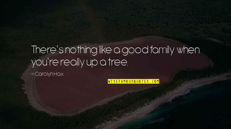 Without You I ' M Nothing Quotes By Carolyn Hax: There's nothing like a good family when you're