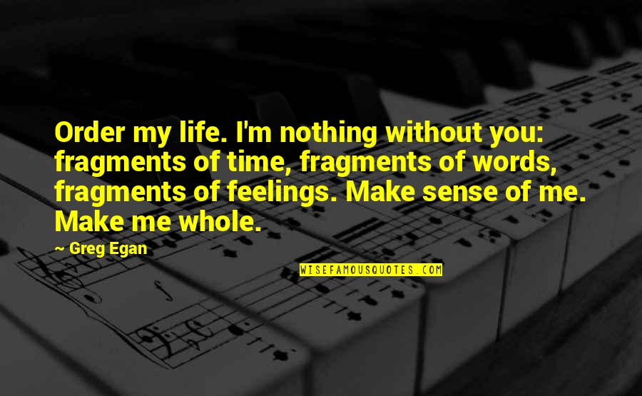 Without You I ' M Nothing Quotes By Greg Egan: Order my life. I'm nothing without you: fragments