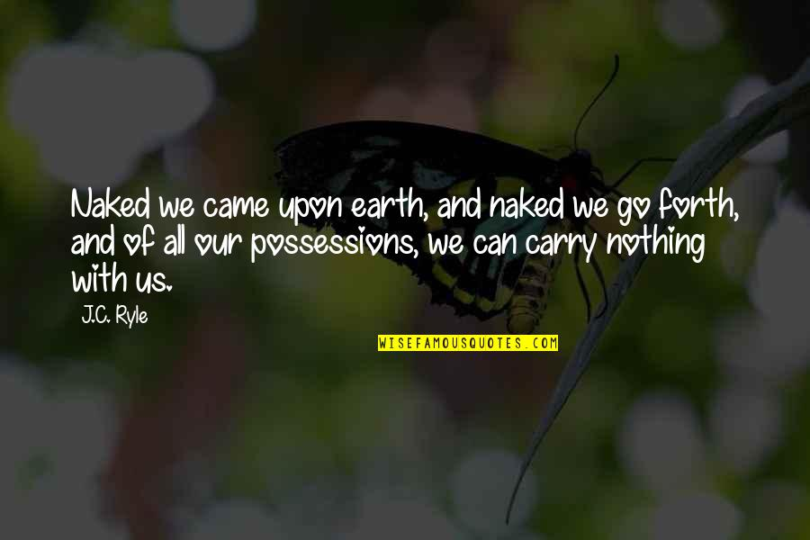 Without You I ' M Nothing Quotes By J.C. Ryle: Naked we came upon earth, and naked we