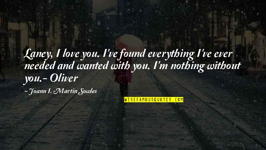 Without You I ' M Nothing Quotes By Joann I. Martin Sowles: Laney, I love you. I've found everything I've