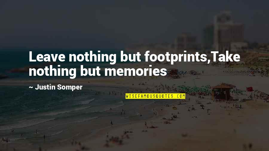 Without You I ' M Nothing Quotes By Justin Somper: Leave nothing but footprints,Take nothing but memories