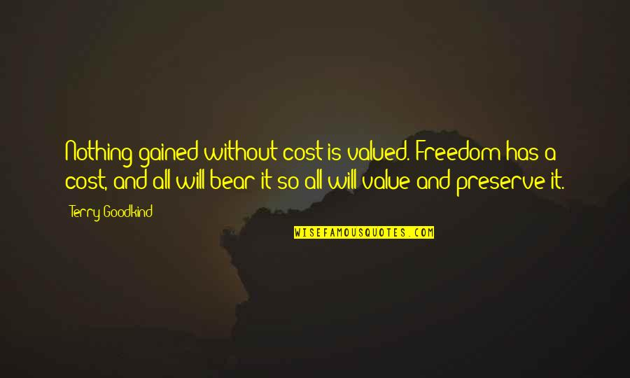 Without You I ' M Nothing Quotes By Terry Goodkind: Nothing gained without cost is valued. Freedom has