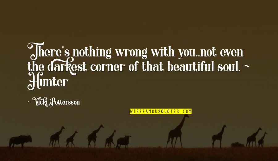 Without You I ' M Nothing Quotes By Vicki Pettersson: There's nothing wrong with you..not even the darkest