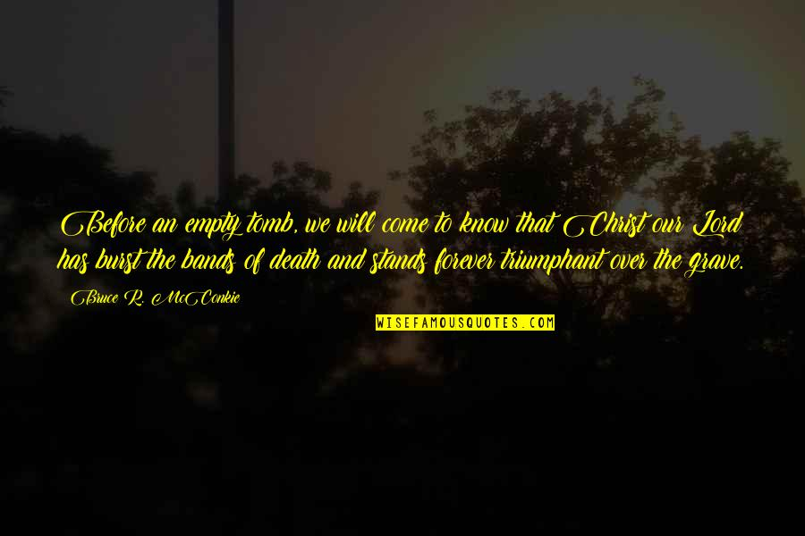 Without You My Life Is Empty Quotes By Bruce R. McConkie: Before an empty tomb, we will come to