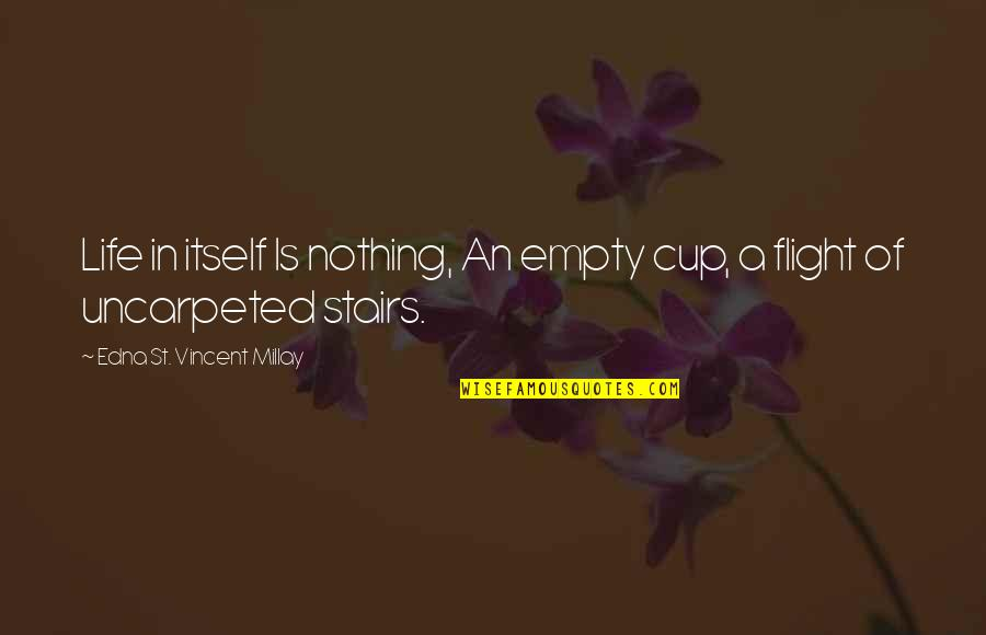 Without You My Life Is Empty Quotes By Edna St. Vincent Millay: Life in itself Is nothing, An empty cup,