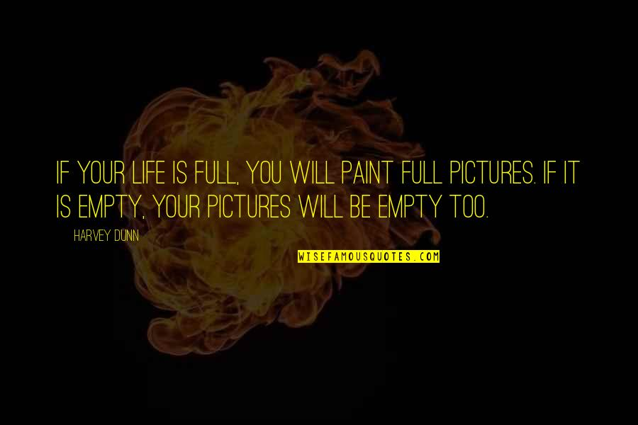 Without You My Life Is Empty Quotes By Harvey Dunn: If your life is full, you will paint