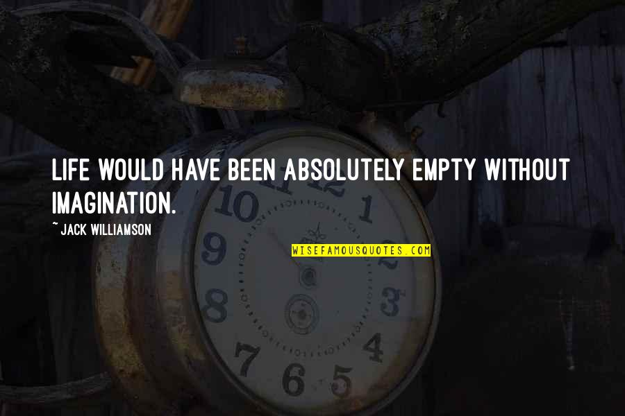 Without You My Life Is Empty Quotes By Jack Williamson: Life would have been absolutely empty without imagination.