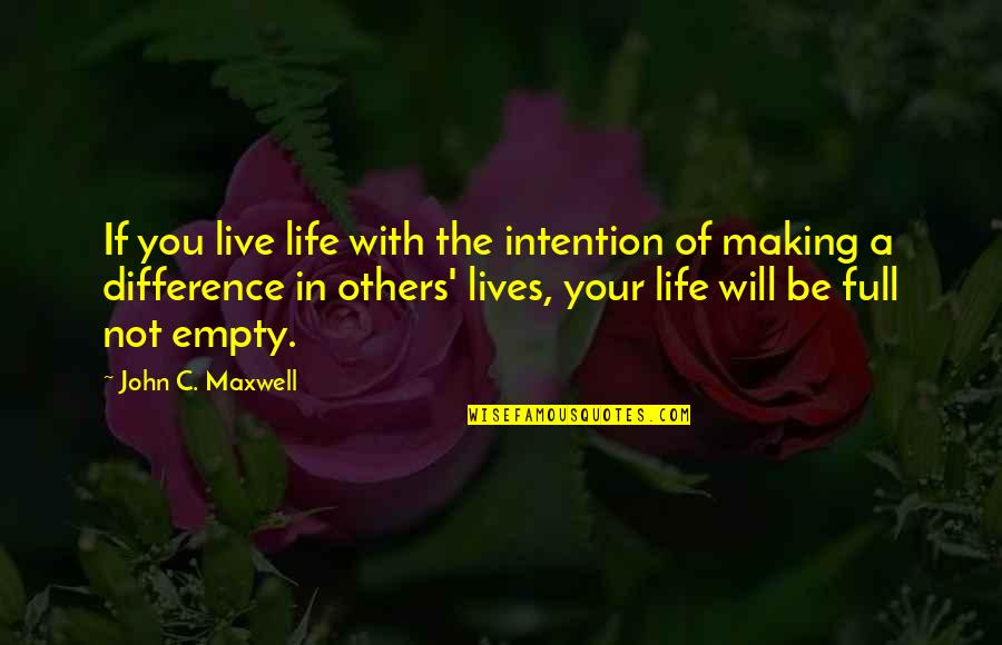 Without You My Life Is Empty Quotes By John C. Maxwell: If you live life with the intention of
