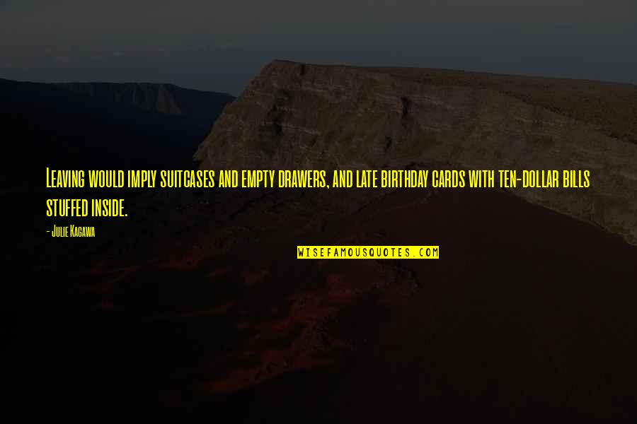 Without You My Life Is Empty Quotes By Julie Kagawa: Leaving would imply suitcases and empty drawers, and