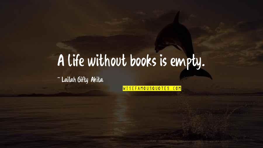 Without You My Life Is Empty Quotes By Lailah Gifty Akita: A life without books is empty.