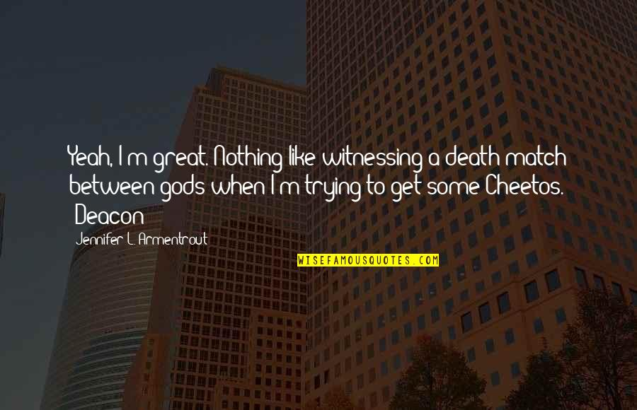 Witnessing Death Quotes By Jennifer L. Armentrout: Yeah, I'm great. Nothing like witnessing a death