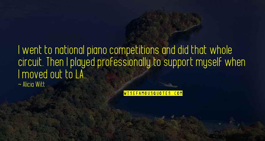 Witt Quotes By Alicia Witt: I went to national piano competitions and did