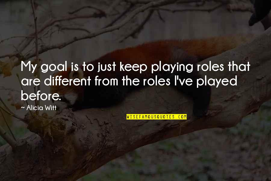 Witt Quotes By Alicia Witt: My goal is to just keep playing roles