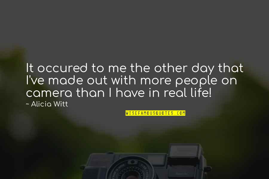 Witt Quotes By Alicia Witt: It occured to me the other day that