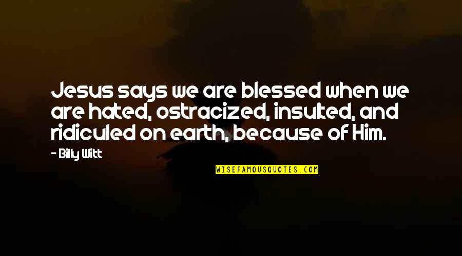 Witt Quotes By Billy Witt: Jesus says we are blessed when we are