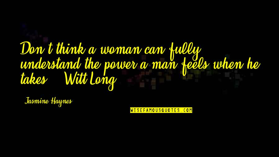 Witt Quotes By Jasmine Haynes: Don't think a woman can fully understand the