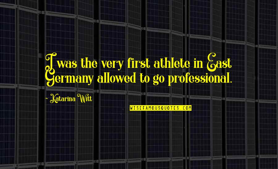 Witt Quotes By Katarina Witt: I was the very first athlete in East