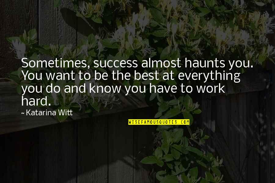 Witt Quotes By Katarina Witt: Sometimes, success almost haunts you. You want to