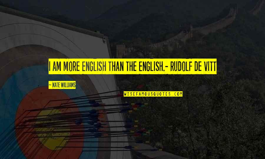 Witt Quotes By Kate Williams: I am more English than the English.- Rudolf