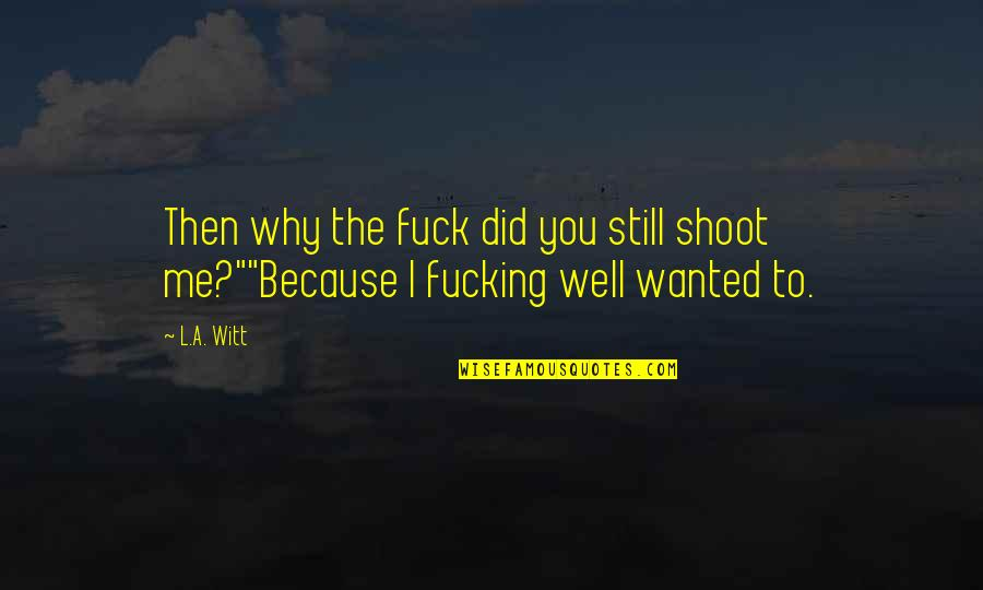 Witt Quotes By L.A. Witt: Then why the fuck did you still shoot