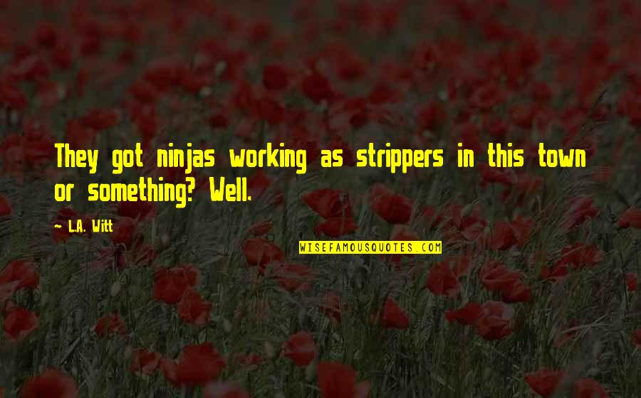 Witt Quotes By L.A. Witt: They got ninjas working as strippers in this