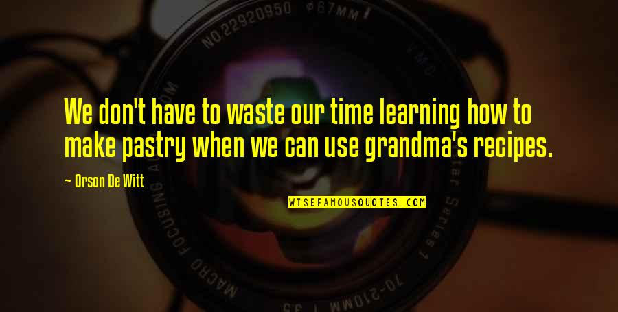 Witt Quotes By Orson De Witt: We don't have to waste our time learning
