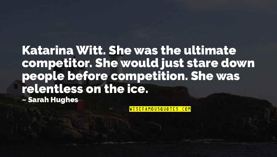 Witt Quotes By Sarah Hughes: Katarina Witt. She was the ultimate competitor. She