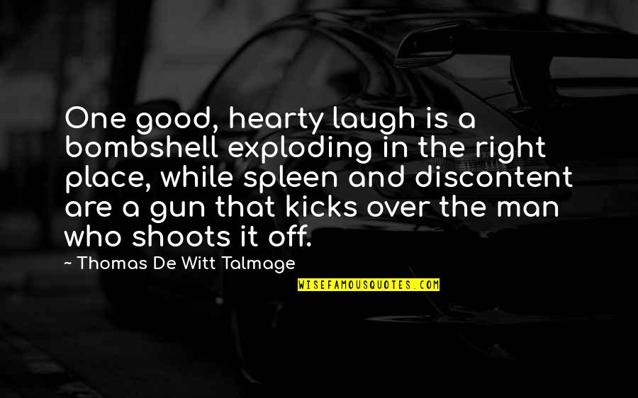 Witt Quotes By Thomas De Witt Talmage: One good, hearty laugh is a bombshell exploding