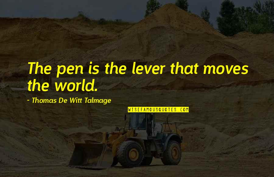Witt Quotes By Thomas De Witt Talmage: The pen is the lever that moves the
