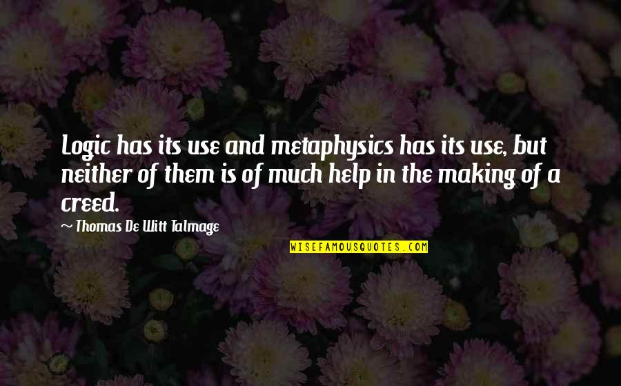 Witt Quotes By Thomas De Witt Talmage: Logic has its use and metaphysics has its