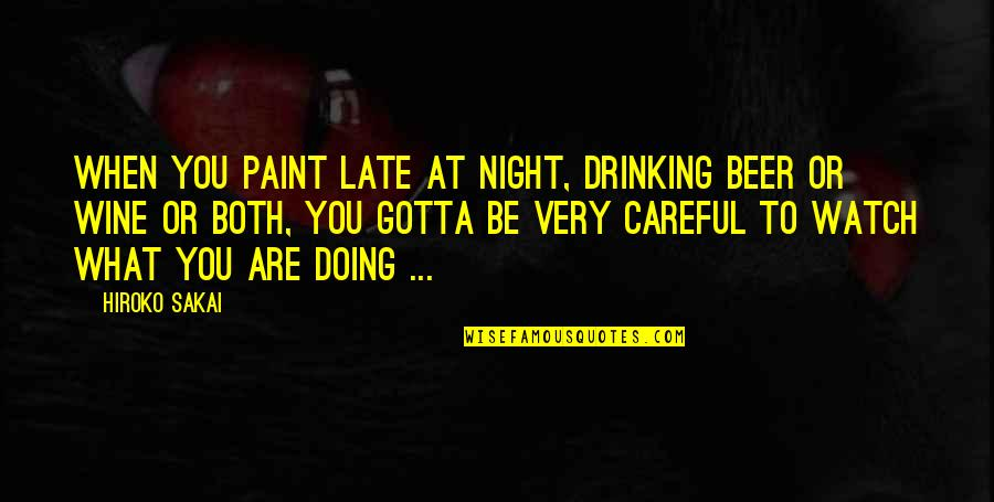 Witty Art Quotes By Hiroko Sakai: When you paint late at night, drinking beer
