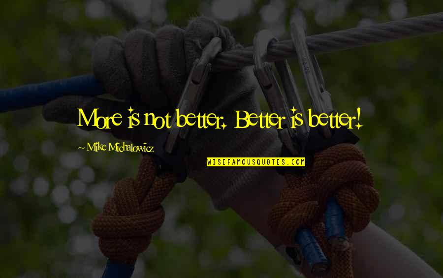Witty Hump Day Quotes By Mike Michalowicz: More is not better. Better is better!
