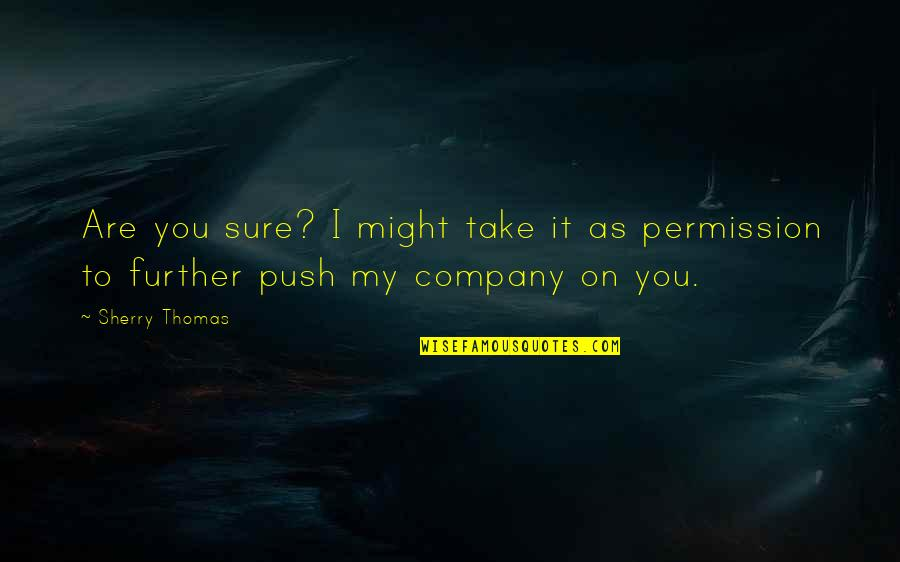 Witty Hump Day Quotes By Sherry Thomas: Are you sure? I might take it as