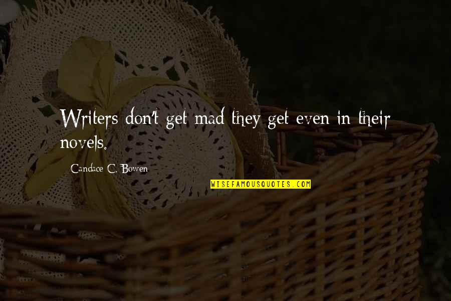 Witty Sarcastic Funny Quotes By Candace C. Bowen: Writers don't get mad they get even in