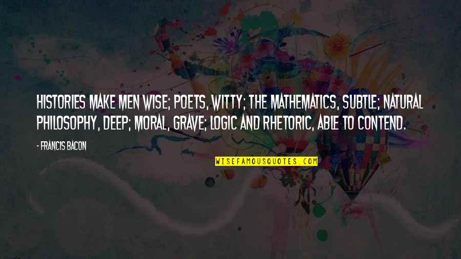 Witty Science Quotes By Francis Bacon: Histories make men wise; poets, witty; the mathematics,