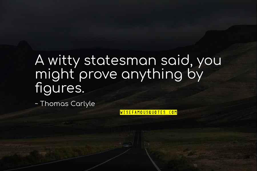 Witty Science Quotes By Thomas Carlyle: A witty statesman said, you might prove anything