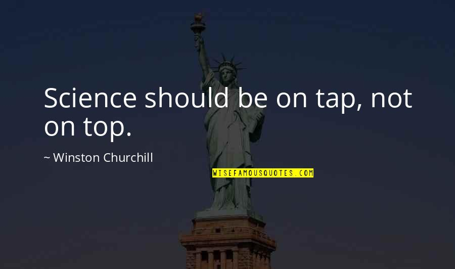 Witty Science Quotes By Winston Churchill: Science should be on tap, not on top.