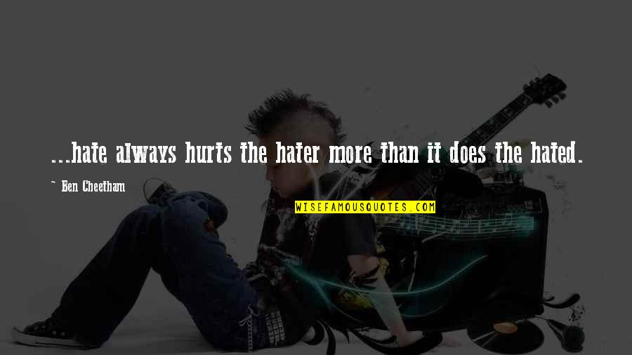 Wives Respecting Husbands Quotes By Ben Cheetham: ...hate always hurts the hater more than it